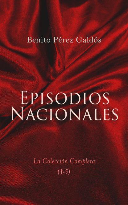 Benito Pérez Galdós Episodios Nacionales - La Colección Completa (1-5) josé luis comellas garcía lera historia de españa en el siglo xix