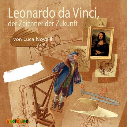 Luca Novelli Leonardo da Vinci, der Zeichner der Zukunft luca novelli leonardo da vinci der zeichner der zukunft