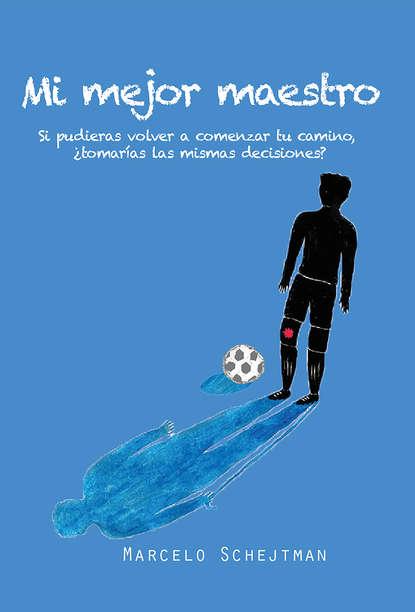 Фото - Marcelo Schejtman Mi mejor maestro natalie ponomareva el fútbol de toda mi