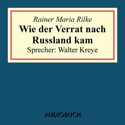 Rainer Maria Rilke Wie der Verrat nach Russland kam rainer maria rilke eine geschichte dem dunkel erzählt