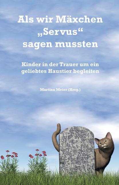Martina Meier Als wir Mäxchen Servus sagen mussten wilfried eggers die oder ich