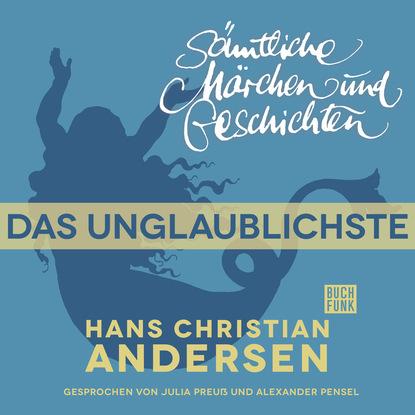 Hans Christian Andersen H. C. Andersen: Sämtliche Märchen und Geschichten, Das Unglaublichste недорого