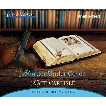 Kate Carlisle Murder Under Cover - A Bibliophile Mystery, Book 4 (Unabridged) kate carlisle one book in the grave a bibliophile mystery 5 unabridged