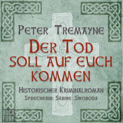 Peter Tremayne Der Tod soll auf euch kommen (Ungekürzt) peter tremayne behold a pale horse
