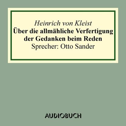 Heinrich von Kleist Über die allmähliche Verfertigung der Gedanken beim Reden недорого