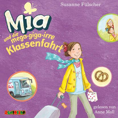 Susanne Fülscher Mia und die mega-giga-irre Klassenfahrt - Mia 8