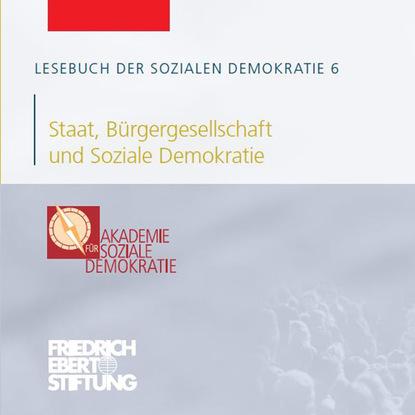 Friedrich Ebert Stiftung Lesebuch der Sozialen Demokratie, Band 6: Staat, Bürgergesellschaft und Soziale Demokratie friedrich ebert stiftung lesebuch der sozialen demokratie band 5 integration zuwanderung und soziale demokratie