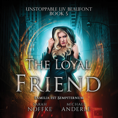 Michael Anderle The Loyal Friend - Unstoppable Liv Beaufont, Book 5 (Unabridged) michael anderle chasing the cure the caitlin chronicles book 5 unabridged