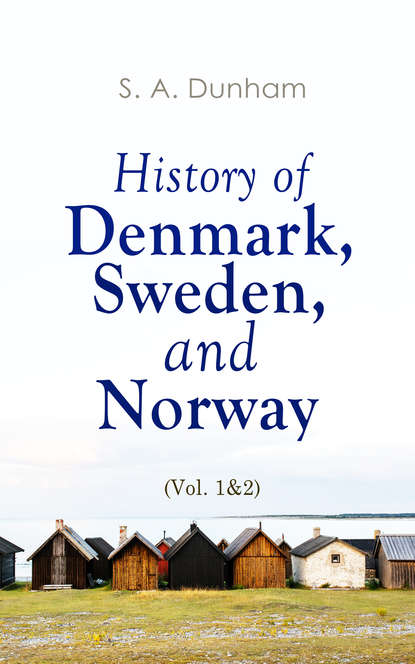 S. A. Dunham History of Denmark, Sweden, and Norway (Vol. 1&2) william coxe travels into poland russia sweden and denmark vol 5