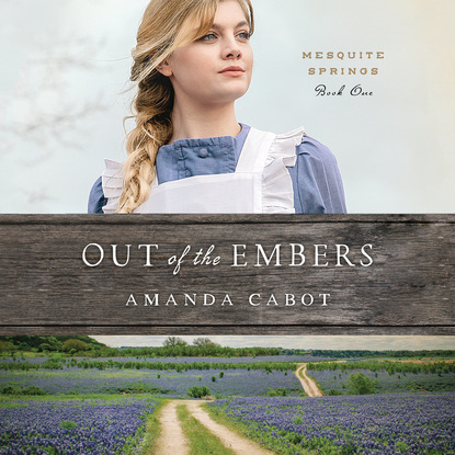 купить Amanda Cabot Out of the Embers - Mesquite Springs, Book 1 (Unabridged) в интернет-магазине