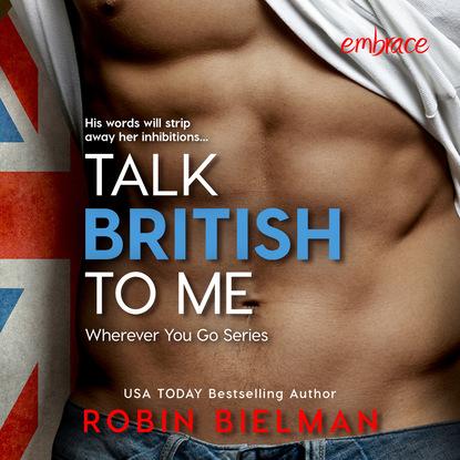 Robin Bielman Talk British to Me - Wherever You Go, Book 1 (Unabridged) kim bearden talk to me