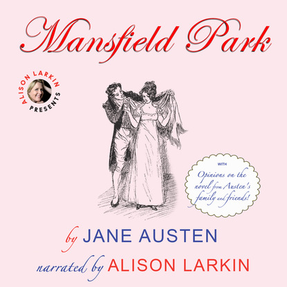 Jane Austen Mansfield Park - With Opinions on the Novel from Austen's Family and Friends (Unabridged)