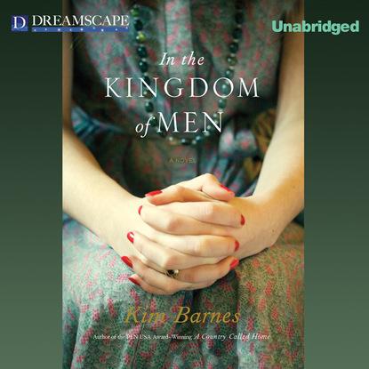 Kim Barnes In the Kingdom of Men (Unabridged) kim karr would be king unabridged