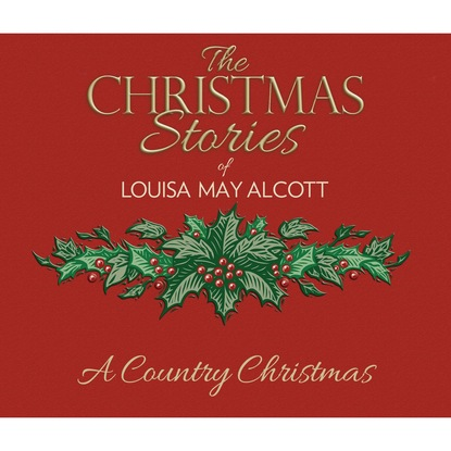 Louisa May Alcott A Country Christmas (Unabridged) alcott louisa may a modern mephistopheles by l m alcott finnish edition