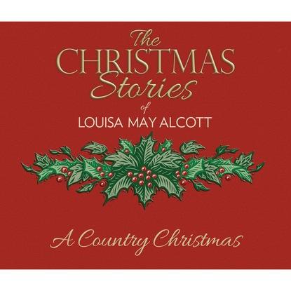 Louisa May Alcott A Country Christmas (Unabridged) недорого