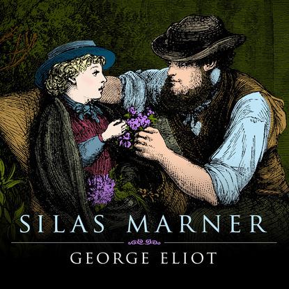 George Eliot Silas Marner (Unabridged)