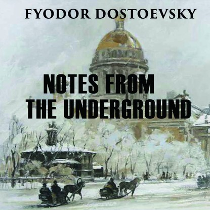 Федор Достоевский Notes from the Underground fyodor dostoyevsky notes from underground the double and other stories