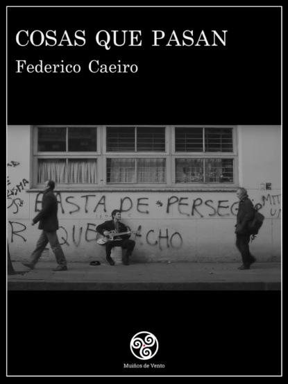 Federico Caeiro Cosas que pasan federico caeiro cosas que pasan