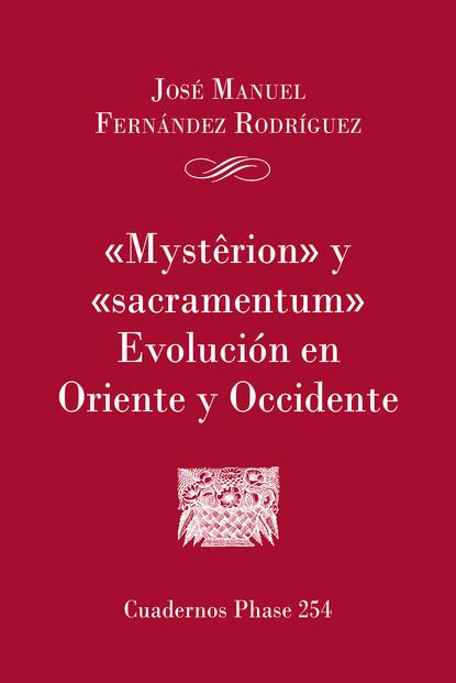 José Manuel Fernández Rodríguez 'Mysterion' y 'Sacramentum'. Evolución en Oriente y Occidente josé carlos dextre flores ciencia contable visión y perspectiva