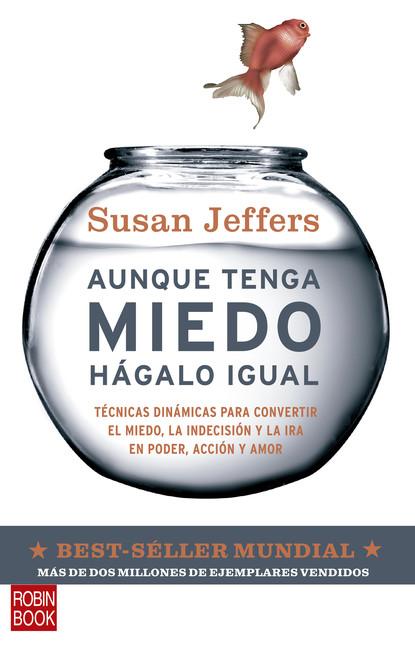 Susan Jeffers Aunque tenga miedo, hágalo igual alberto vélez el esplendor y el miedo