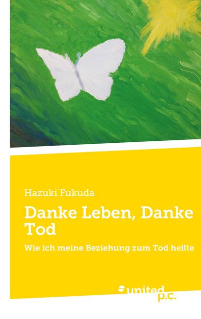 Hazuki Fukuda Danke Leben, Danke Tod tod comes home