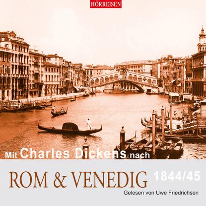 Mit Charles Dickens nach Rom & Venedig (Gek?rzt)