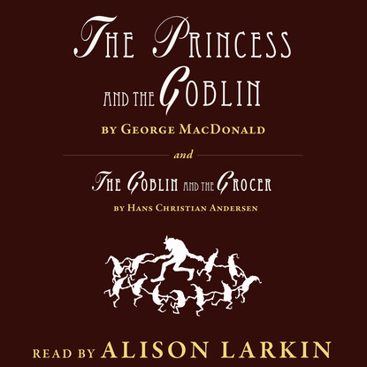 The Princess and The Goblin / The Goblin and the Grocer (Unabridged)