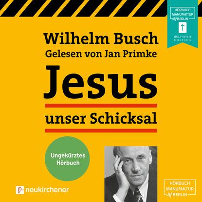 c graupner jesus hat die rechte lehre gwv 1159 34 Вильгельм Буш Jesus unser Schicksal (Ungekürzt)