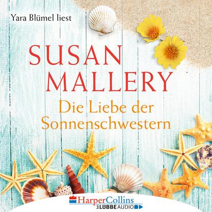 Susan Mallery Die Liebe der Sonnenschwestern (Ungekürzt) susan mallery wo sich die sterne spiegeln ungekürzt