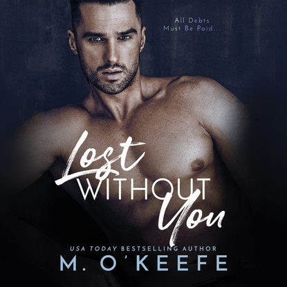 Molly O'Keefe Lost Without You - The Debt, Book 1 (Unabridged) molly o keefe where i belong the debt book 2 unabridged