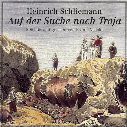 Heinrich Schliemann Auf der Suche nach Troja (gekürzte Fassung) linwood barclay ohne ein wort gekürzte fassung