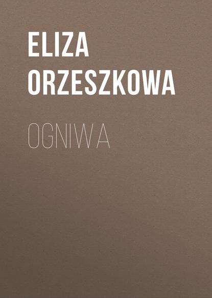 Фото - Eliza Orzeszkowa Ogniwa eliza orzeszkowa o historii cywilizacji