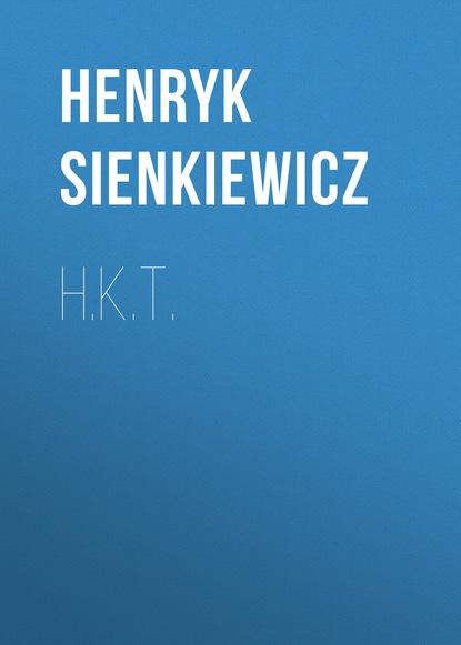Фото - Генрик Сенкевич H.K.T. t w h crosland the egregious english