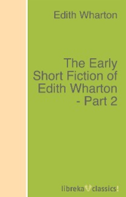 The Early Short Fiction of Edith Wharton - Part 2