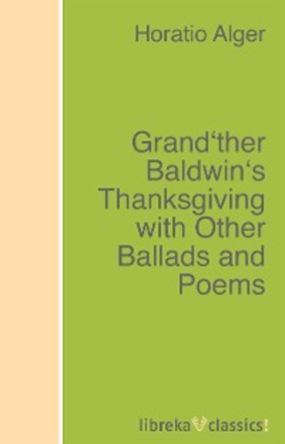 Alger Horatio Jr. Grand'ther Baldwin's Thanksgiving with Other Ballads and Poems aurora leigh and other poems