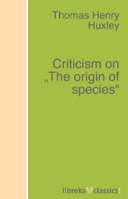 Thomas Henry Huxley Criticism on The origin of species thomas henry huxley the rise and progress of palaeontology