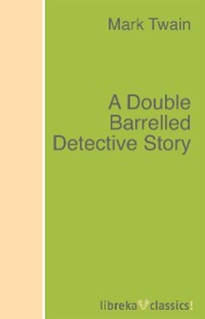 Фото - Mark Twain A Double Barrelled Detective Story mark twain a double barrelled detective story