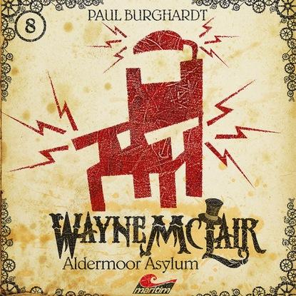 Paul Burghardt Wayne McLair, Folge 8: Aldermoor Asylum paul burghardt wayne mclair folge 6 der falsche franzose