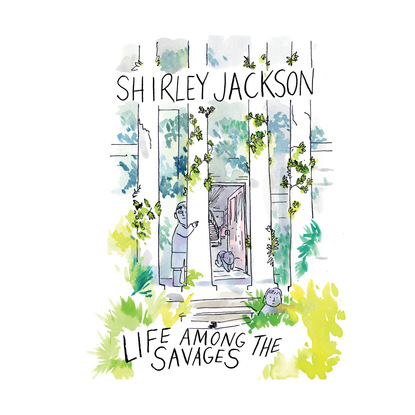 Shirley Jackson Life Among the Savages (Unabridged) shirley jackson we have always lived in the castle