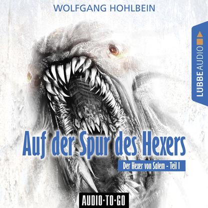 Wolfgang Hohlbein Auf der Spur des Hexers - Der Hexer von Salem 1 (Gekürzt) дутики der spur der spur de034amde817