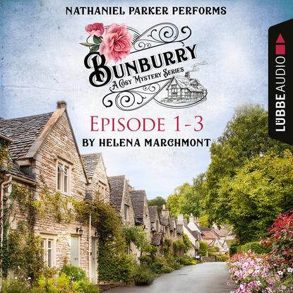 Helena Marchmont Bunburry - A Cosy Mystery Compilation, Episode 1-3 (Unabridged) helena marchmont tod eines charmeurs ein idyll zum sterben ein englischer cosy krimi bunburry folge 4 ungekürzt