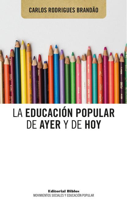 Carlos Rodrigues Brandão La educación popular de ayer y de hoy alfonso torres carrillo educación popular y movimientos sociales en américa latina