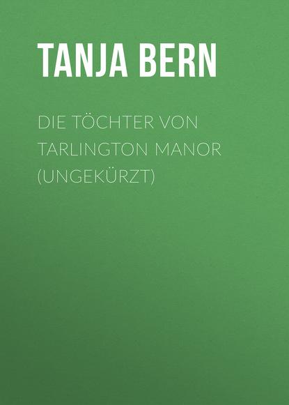 Tanja Bern Die Töchter von Tarlington Manor (Ungekürzt) willi fahrmann deutsche heldensagen teil 1 siegfried von xanten kriemhilds rache dietrich von bern gekürzt