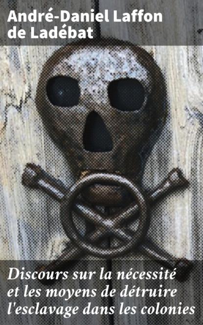 andré d orville contant les fastes de la grande bretagne t 2 André-Daniel Laffon de Ladébat Discours sur la nécessité et les moyens de détruire l'esclavage dans les colonies