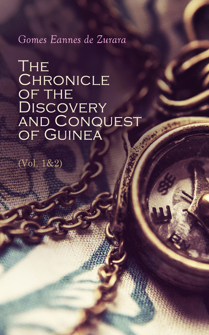 Gomes Eannes de Zurara The Chronicle of the Discovery and Conquest of Guinea (Vol. 1&2) william charles henry wood captains of the civil war a chronicle of the blue and the gray
