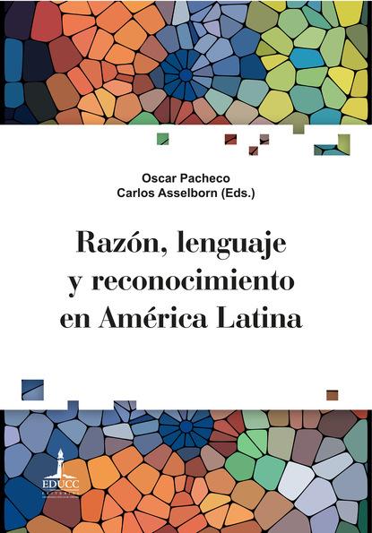 Oscar Pacheco Razón, lenguaje y reconocimiento en América Latina juan pablo pérez sáinz una historia de la desigualdad en américa latina