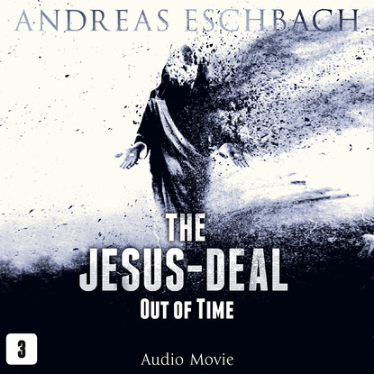 Andreas Eschbach The Jesus-Deal, Episode 3: Out of Time (Audio Movie) donnie anthony share jesus fearlessly a simple guide to evangelism