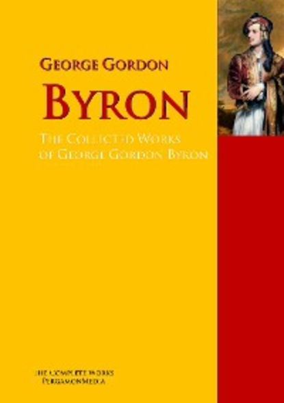 Джордж Гордон Байрон The Collected Works of George Gordon Byron джордж элиот george eliot s life as related in her letters and journals vol 2 of 3