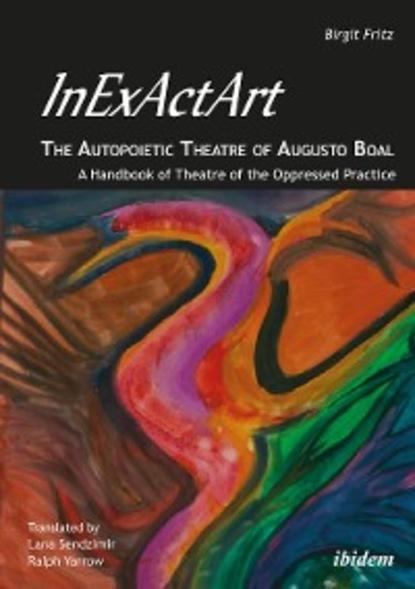 Birgit Fritz InExActArt - The Autopoietic Theatre of Augusto Boal theatre and interculturalism
