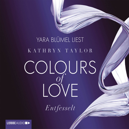 Kathryn Taylor Entfesselt - Colours of Love 1 kathryn taylor colours of love teil 3 verloren ungekürzt
